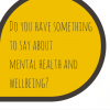 Do you have something to say about mental health and wellbeing?