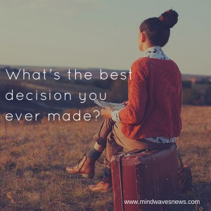 What's the best decision you ever made-