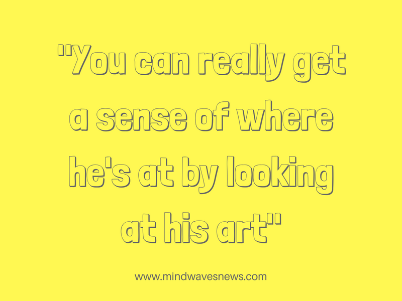 _You can really get a sense of where he's at by looking at his art_