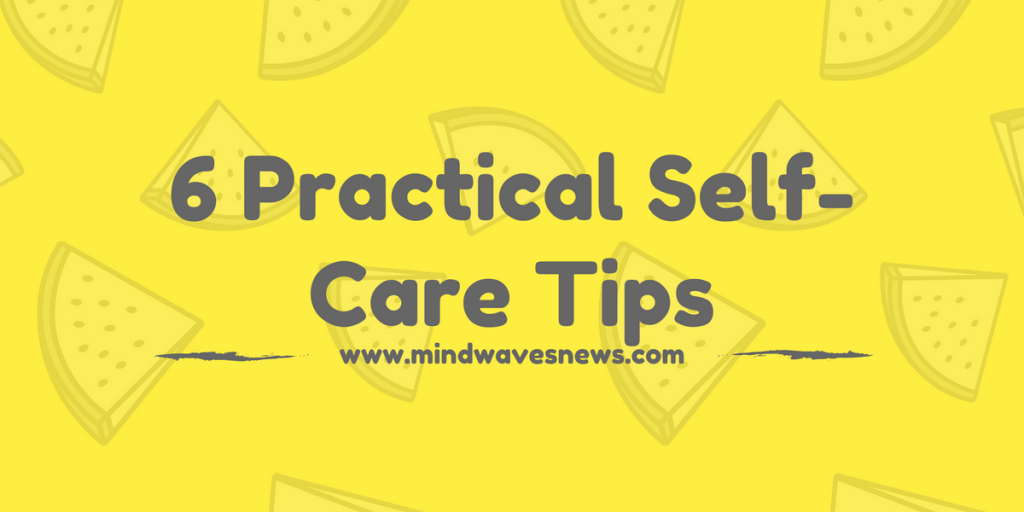 6 Practical Self-Care Tips