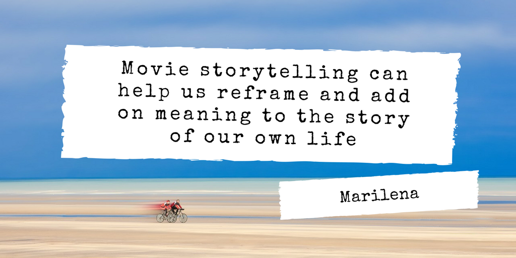 Movie storytelling can help us reframe and add on meaning to the story of our own life