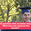 "man in gaduation cap with thumbs up - text say ""10 questions that are better than what have you achieved this decade?"""