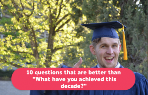 """man in gaduation cap with thumbs up - text say """"10 questions that are better than what have you achieved this decade?"""""""