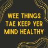 Wee things tae keep yer mind healthy